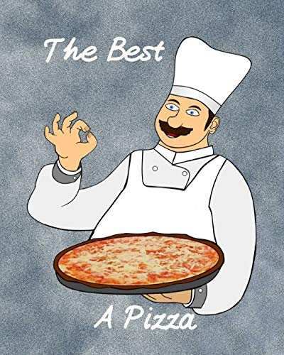 The Best A Pizza: ULTIMATE Pizza Expert Journal Notebook to rate all your pizza places!