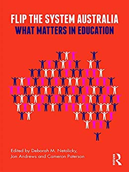 Flip the System Australia: What Matters in Education by [Jon Andrews, Cameron Paterson, Deborah M. Netolicky]