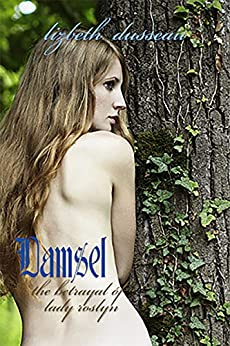 Damsel, The Betrayal of Lady Roslyn by [Lizbeth Dusseau]