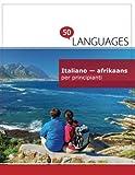 Italiano - afrikaans per principianti: Un libro in due lingue
