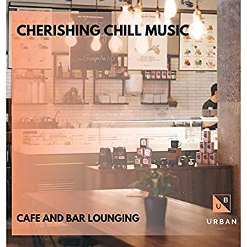 Cherishing Chill Music - Cafe And Bar Lounging