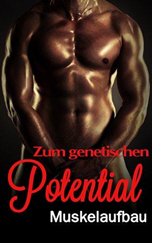 Zum genetischen Potential im Kraftsport - Die Anleitung zum optimalen Muskelaufbau