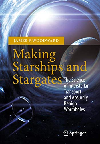 Making Starships and Stargates: The Science of Interstellar Transport and Absurdly Benign Wormholes (Springer Praxis Boo