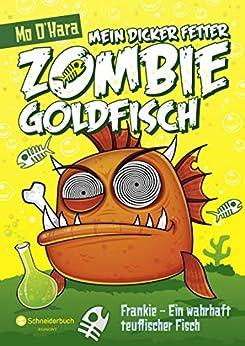 Mein dicker fetter Zombie-Goldfisch, Band 02: Frankie - Ein wahrhaft teuflischer Fisch (German Edition) by [Mo O'Hara, Diana Steinbrede]