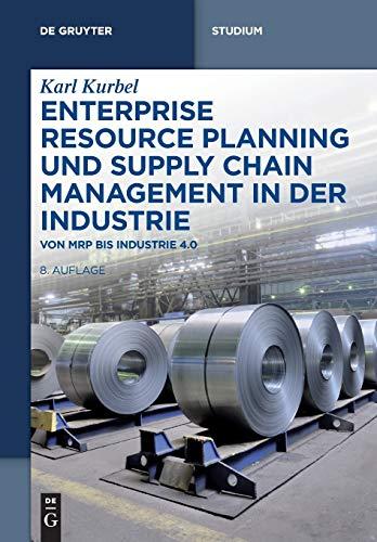 Enterprise Resource Planning und Supply Chain Management in der Industrie: Von MRP bis Industrie 4.0 (De Gruyter Studium)