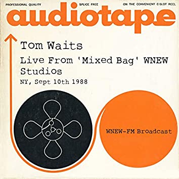 Live From 'Mixed Bag' WNEW Studios, NY, Sept 10th 1988 WNEW-FM Broadcast