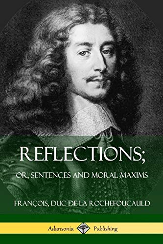 Reflections; Or, Sentences and Moral Maxims