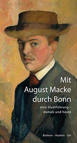 Mit August Macke durch Bonn: . . . eine Stadtführung - damals und heute