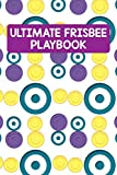 Ultimate Frisbee Playbook: Ultimate Frisbee Winning Planning Your Game Strategies Gifts For Coaches & Players Playbook Log Notebook