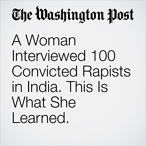 A Woman Interviewed 100 Convicted Rapists in India. This Is What She Learned. copertina