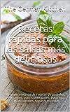 Recetas rápidas para las salsas más deliciosas: La gran colección de recetas de pasteles, entrantes, platos principales, postres, salsas, cócteles, sopas y especias