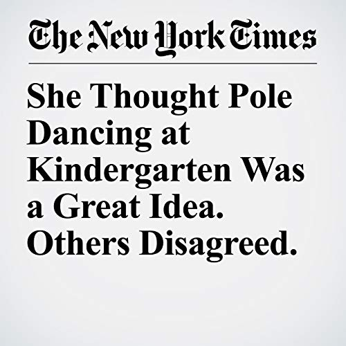 She Thought Pole Dancing at Kindergarten Was a Great Idea. Others Disagreed. copertina