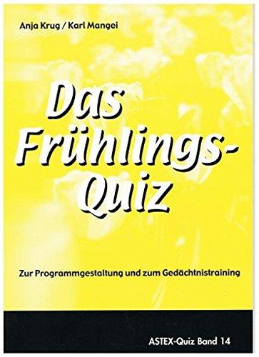 Das Frühlingsquiz: Zur Programmgestaltung und zum Gedächtnistraining in der Altenarbeit – eine Arbeitshilfe (ASTEX-Quiz / Materialien zur ... in der Altenhilfe und Altenarbeit)