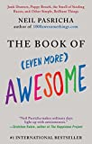 The Book of (Even More) Awesome: Junk Drawers, Puppy Breath, the Smell of Sizzling Bacon, and Other Simple, Brilliant Things (Book of Awesome)