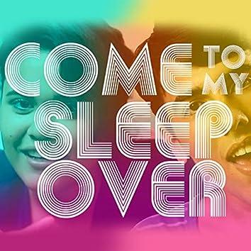 Come to My Sleepover