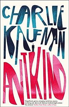 Antkind: A Novel by [Charlie Kaufman]