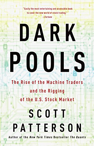 Dark Pools: The Rise of the Machine Traders and the Rigging of the U.S. Stock Market