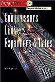 Sound Advice on Compressors, Limiters, Expanders, & Gates (InstantPro) Paperback October 1, 2002