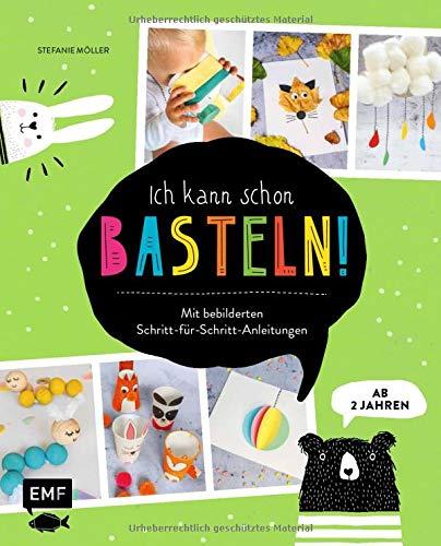 Ich kann schon basteln! Das Bastelbuch für Kinder ab 2 Jahren: Mit bebilderten Schritt-für-Schritt-Anleitungen