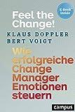 Feel the Change!: Wie erfolgreiche Change Manager Emotionen steuern, plus EBook inside (ePub, mobi oder pdf)