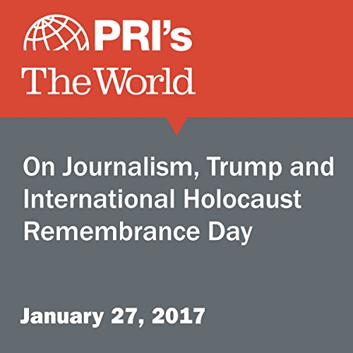 On Journalism, Trump and International Holocaust Remembrance Day cover art