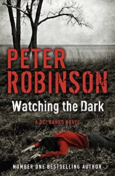 Watching the Dark: DCI Banks 20 by [Peter Robinson]