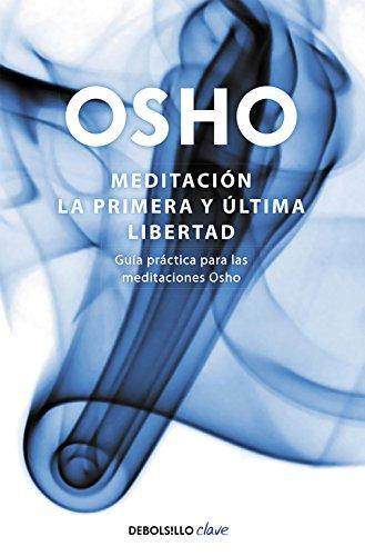 Meditación. La primera y última libertad: Guía práctica para las meditaciones Osho (Clave)