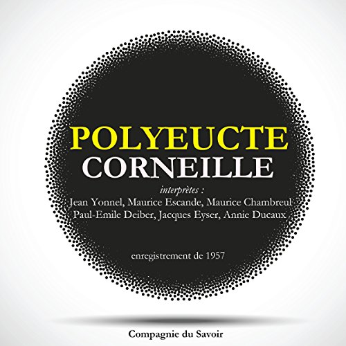 Polyeucte                   By:                                                                                                                                 Pierre Corneille                               Narrated by:                                                                                                                                 Jean Yonnel,                                                                                        Maurice Escande,                                                                                        Maurice Chambreul,                   and others                 Length: 1 hr and 11 mins     Not rated yet     Overall 0.0