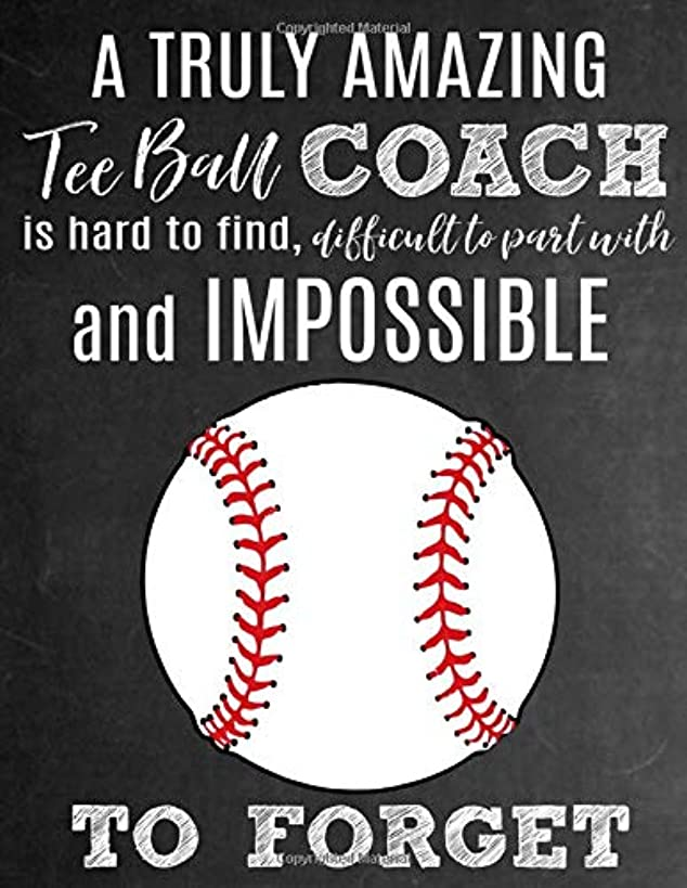 A Truly Amazing Tee Ball Coach Is Hard To Find, Difficult To Part With And Impossible To Forget: Thank You Appreciation Gift for Tee Ball Coaches: ... Journal | Diary for World's Best T-Ball Coach