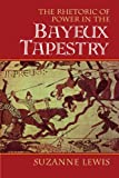 The Rhetoric of Power in the Bayeux Tapestry (Cambridge Studies in New Art History and Criticism)