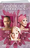 Oncology Esthetics: A Practitioner's Guide Revised & Expanded