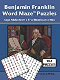 Benjamin Franklin Word Maze Puzzles: Sage Advice from a True Renaissance Man (Word Maze Puzzle Book Book 2) (English Edition)