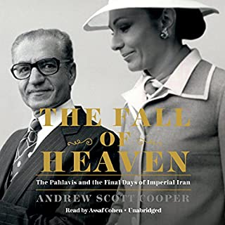 The Fall of Heaven     The Pahlavis and the Final Days of Imperial Iran              By:                                                                                                                                 Andrew Scott Cooper                               Narrated by:                                                                                                                                 Assaf Cohen                      Length: 22 hrs and 1 min     140 ratings     Overall 4.3