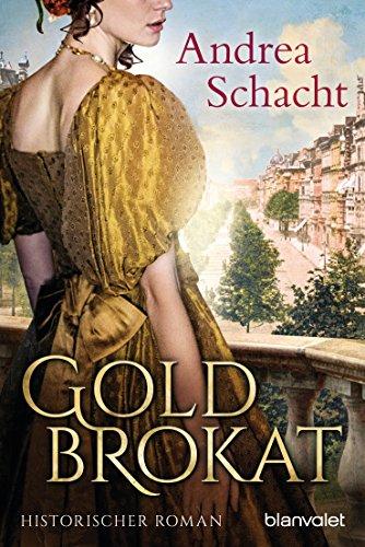 Goldbrokat: Historischer Roman