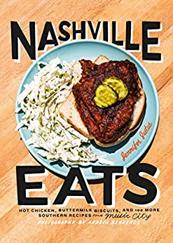 Nashville Eats: Hot Chicken, Buttermilk Biscuits, and 100 More Southern Recipes from Music City by [Jennifer Justus, Andrea Behrends]