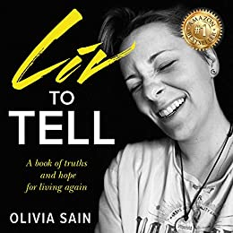 Liv to Tell: A Book of Truths and Hope for Living Again by [Olivia Sain]