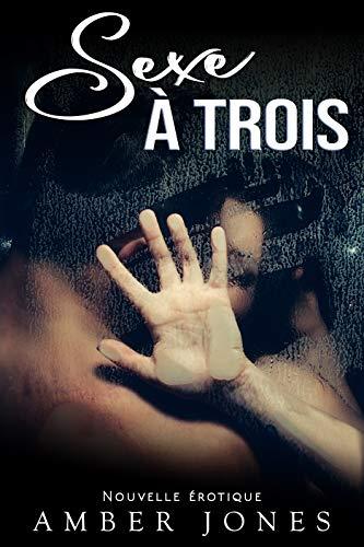 Sexe A Trois – Tome 3: (New Romance Adulte, Sexe A Plusieurs, Soumission, Première Fois, Interdit, Histoire Érotique)