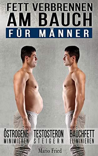 Fett verbrennen am Bauch - für Männer: Gezielt Abnehmen am Bauch – Viszerale Fettverbrennung aktivieren, Testosteron steigern und Bauchmuskeln freilegen (Inkl. Praxisprogramm)