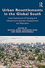 Urban Resettlements in the Global South: Lived Experiences of Housing and Infrastructure between Displacement and Relocati...