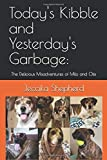 Today's Kibble and Yesterday's Garbage:: The Delicious Misadventures of Milo and Otis (Michigan Juju)