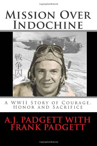 Book: Mission Over Indochine - A WWII Story of Courage, Honor and Sacrifice by A. J. Padgett
