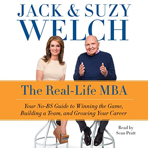 The Real-Life MBA     Your No-BS Guide to Winning the Game, Building a Team, and Growing Your Career              By:                                                                                                                                 Jack Welch,                                                                                        Suzy Welch                               Narrated by:                                                                                                                                 Sean Pratt                      Length: 6 hrs and 26 mins     13 ratings     Overall 4.2