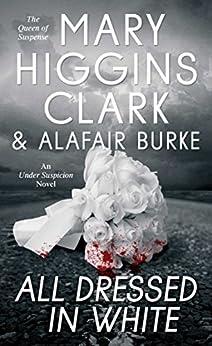 All Dressed in White: An Under Suspicion Novel by [Mary Higgins Clark, Alafair Burke]