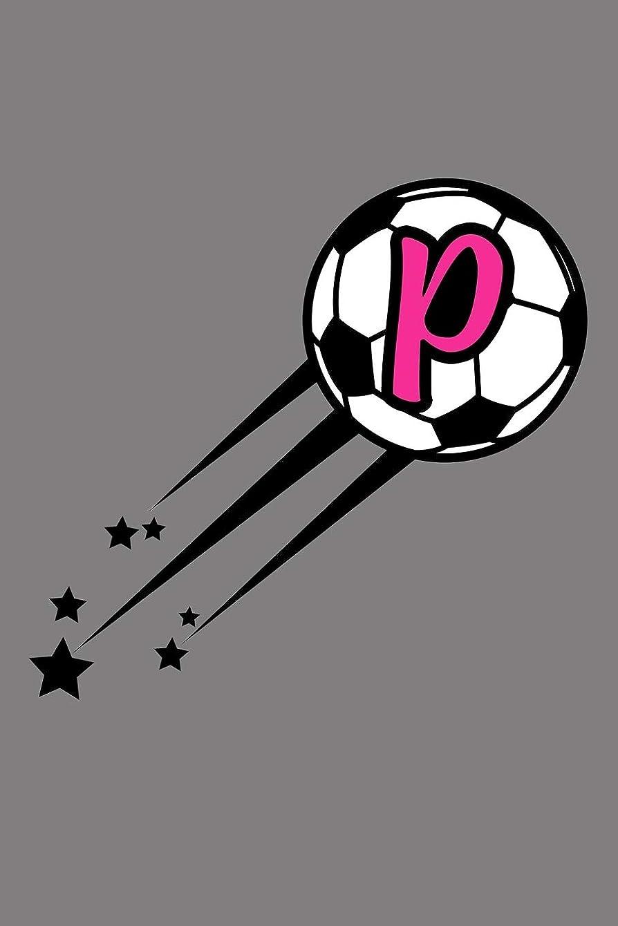 喉が渇いたダルセット単調なP Monogram Initial Soccer Journal: Soccer Star College Rule Blank Lined Notebook Journal