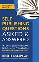 Self-Publishing Questions Asked & Answered (LARGE PRINT EDITION): The Official Book Publishing FAQ for Independent Writers Seeking Professional Book Publication