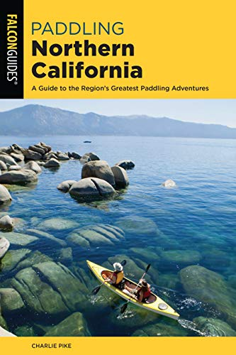 Compare Textbook Prices for Paddling Northern California: A Guide To The Region's Greatest Paddling Adventures Paddling Series Third Edition ISBN 9781493043583 by Pike, Charles