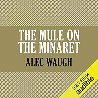 The Mule on the Minaret                   By:                                                                                                                                 Alec Waugh                               Narrated by:                                                                                                                                 James Langton                      Length: 20 hrs and 34 mins     6 ratings     Overall 3.7
