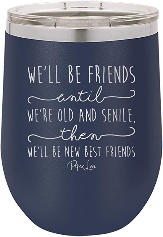 PIPER LOU WE LL BE FRIENDS UNTIL Stainless Steel Insulated 12 Oz Wine Cup With Lid Royal