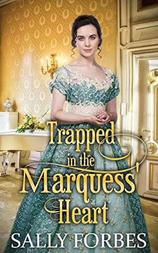 Trapped in the Marquess' Heart: A Historical Regency Romance Book by [Sally Forbes]