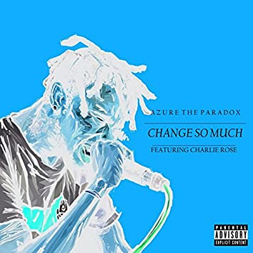 Change So Much (feat. Charlie Rose)